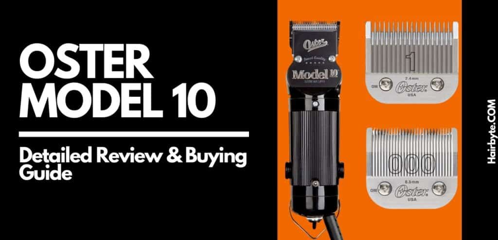 Oster Model 10 Detailed Review Buying Guide 2020 Hair Byte