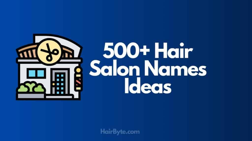 List of 500+ Hair Salon Names Ideas For 2021